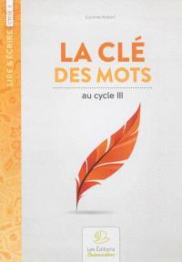 La clé des mots : recueil de poèmes et activités d'écriture au cycle III