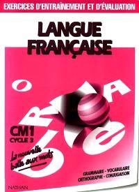 Langue française : CM1, cycle 3 : exercices d'entraînement et évaluation : grammaire, vocabulaire, orthographe, conjugaison