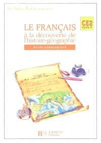 Le français à la découverte de l'histoire-géographie CE2 : guide pédagogique