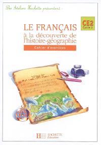 Le français à la découverte de l'histoire-géographie CE2 cycle 3 : cahier d'exercices