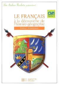 Le français à la découverte de l'histoire-géographie CM1 cycle 3 : cahier d'exercices