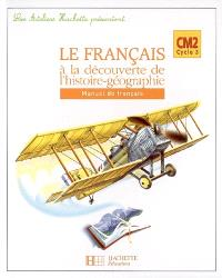 Le français à la découverte de l'histoire-géographie, CM2 cycle 3 : manuel de français