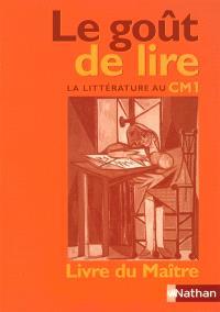 Le goût de lire : la littérature au CM1 : livre du maître