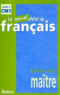 Le nouvel atelier de français, cycle 3, CM1 : livre du maître