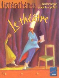 Le théâtre : anthologie pour le cycle 3
