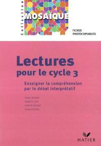 Lectures pour le cycle 3 : enseigner la compréhension par le débat interprétatif : fiches photocopiables