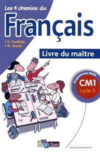 Les 4 chemins du français CM1, cycle 3 : programmes 2008 : livre du maître
