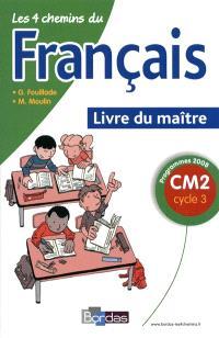 Les 4 chemins du français CM2, cycle 3 : programmes 2008 : livre du maître