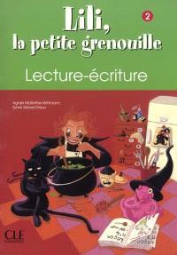 Lili, la petite grenouille 2, : lecture, écriture