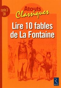 Lire 10 fables de La Fontaine : cycle 3, CM