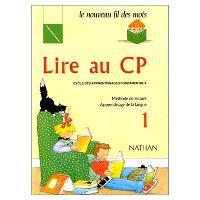 Lire au CP, cycle des apprentissages fondamentaux : méthode de lecture, apprentissage de la langue. Volume 1