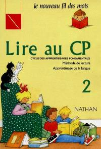 Lire au CP, cycle des apprentissages fondamentaux : méthode de lecture, apprentissage de la langue. Volume 2