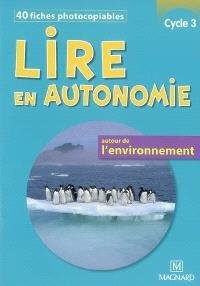 Lire en autonomie autour de l'environnement, cycle 3 : 40 fiches photocopiables