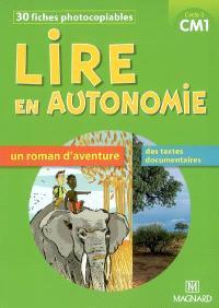 Lire en autonomie, cycle 3 CM1 : 30 fiches photocopiables : un roman d'aventure, des textes documentaires