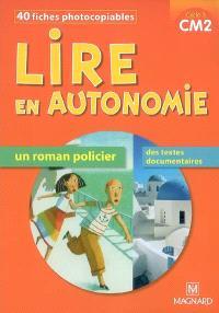 Lire en autonomie, cycle 3 CM2 : 40 fiches photocopiables : un roman policier, des textes documentaires