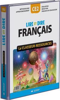 Lire et dire, français CE2 : le classeur-ressources : méthodologie, approfondissement, évaluation, rédaction, tableaux de conjugaison