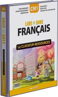 Lire et dire, français CM1 : le classeur-ressources : prolongement, approfondissement, remédiation, évaluation, rédaction, tableaux de conjugaison
