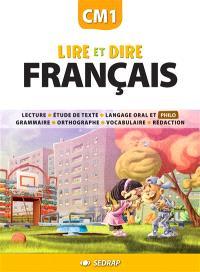 Lire et dire, français CM1 : lecture, étude de texte, langage oral et philo, grammaire, orthographe, vocabulaire, rédaction