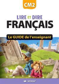 Lire et dire, français CM2 : le guide l'enseignant
