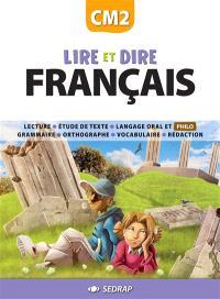 Lire et dire, français CM2 : lecture, étude de texte, langage oral et philo, grammaire, orthographe, vocabulaire, rédaction