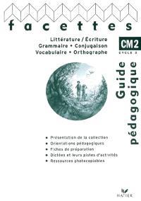 Littérature-écriture, grammaire, conjugaison, vocabulaire, orthographe, CM2 cycle 3 : guide pédagogique. Mémo : grammaire, conjugaison, vocabulaire, orthographe, fonctionnement du texte, CM2 cycle 3