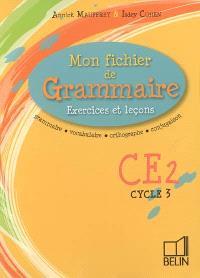 Mon fichier de grammaire CE2 cycle 3 : exercices et leçons : grammaire, vocabulaire, orthographe, conjugaison