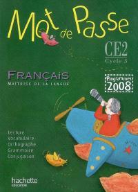 Mot de passe, français, maîtrise de la langue, CE2, cycle 3 : programmes 2008 : livre de l'élève