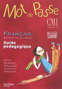 Mot de passe, français, maîtrise de la langue, CM1 cycle 3 : guide pédagogique