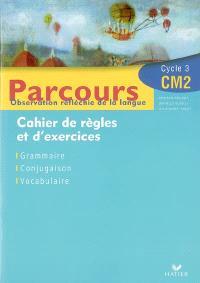 Parcours, observation réfléchie de la langue, CM2 cycle 3 : cahier de règles et d'exercices, grammaire, conjugaison, vocabulaire