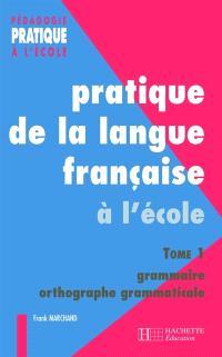 Pratique de la langue française. Volume 1, Grammaire