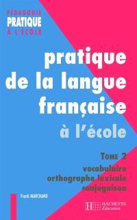 Pratique de la langue française. Volume 2, Vocabulaire