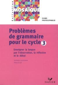 Problèmes de grammaire pour le cycle 3 : enseigner la langue par l'observation, la réflexion et le débat : tiches photocopiables