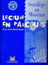 Sortilège au Muséum, niveau 3 : lecture en parcours d'un récit fantastique