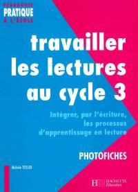 Travailler les lectures au cycle 3 : intégrer, par l'écriture, les processus d'apprentissage en lecture : photofiches