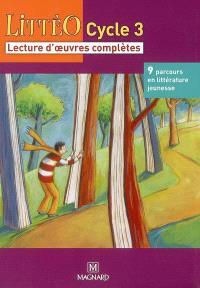 Littéo cycle 3 : lecture d'oeuvres complètes : 9 parcours en littérature jeunesse