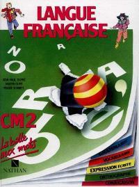 Langue française : CM2, grammaire, vocabulaire, expression écrite, orthographe, conjugaison, livre de l'élève