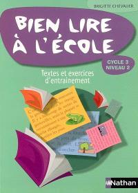 Bien lire à l'école : cycle 3 niveau 2, textes et exercices d'entraînement progressifs (avec leurs corrigés) : lire pour apprendre, lire pour créer