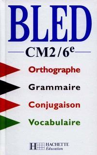 Bled, CM2-6e : orthographe, conjugaison, grammaire, vocabulaire