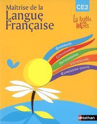 Maîtrise de la langue française : CE2, cycle 3, livre de l'élève : grammaire, conjugaison, orthographe, vocabulaire, expression écrite