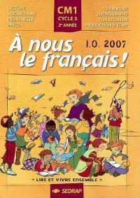 A nous le français ! Lire et vivre ensemble, CM1, cycle 3, 2e année : lecture, vocabulaire, débat réglé, philo, grammaire, orthographe, conjugaison, production d'écrit