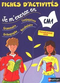 Je m'exerce en grammaire, conjugaison, orthographe, vocabulaire : CM1 : fiches d'activités, programme 2008
