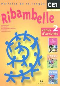 Ribambelle, maîtrise de la langue, CE1, cycle 2 : cahier d'activités. Volume 2