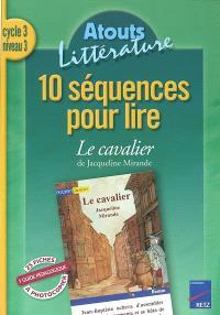 10 séquences pour lire Le cavalier de Jacqueline Mirande, cycle 3, niveau 3 : cycle 3, niveau 3