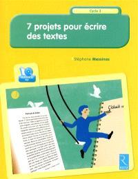 7 projets pour écrire des textes : cycle 3