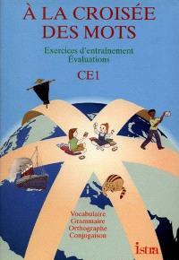 A la croisée des mots, CE1 : exercices d'entraînement, évaluations