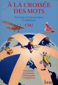 A la croisée des mots, CM2 : exercices d'entraînement, évaluations