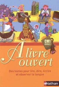 A livre ouvert CM1, cycle 3 : des textes pour lire, dire, écrire et observer la langue