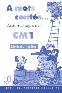 A mots contés, lecture et expression CM1 : livre du maître