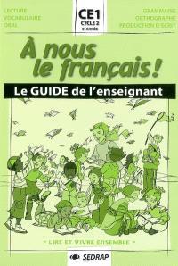 A nous le français ! Lire et vivre ensemble, CE1, cycle 2, 3e année : le guide de l'enseignant