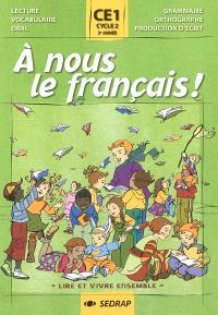 A nous le français ! Lire et vivre ensemble, CE1, cycle 2, 3e année : lecture, vocabulaire, oral, grammaire, orthographe, production d'écrit